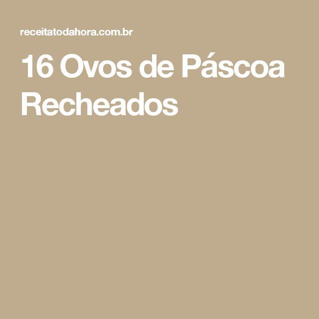 16 Ovos de Páscoa Recheados