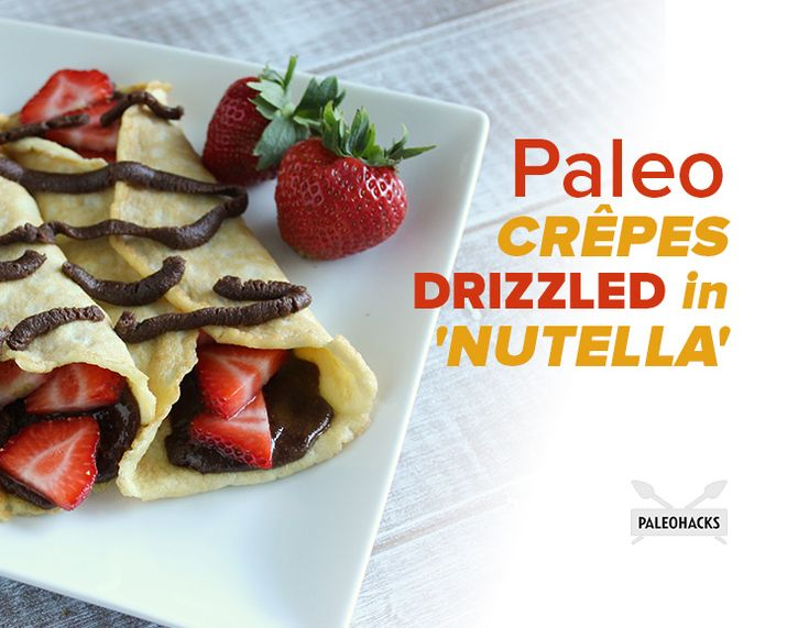 Paleo Crêpes Drizzled with 'Nutella'