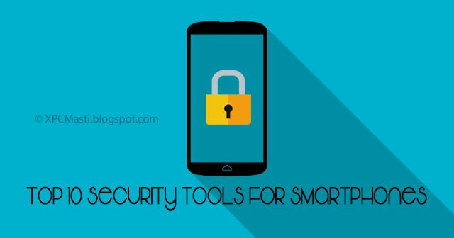 Top 10 Security Tools for Smartphones [Full Article] By XPCMasti.blogspot.com, best mobile security app, mobile security apps, top mobile security apps, best mobile security apps, mobile security app, best security app, best security apps, top 10 mobile security apps, security apps, security app, top 5 mobile security apps, mobile app security, top security apps, best free mobile security app, top 10 mobile phones, top 10 phones, top 10 cell phones, top 10 best phones, top 10 mobile phone…