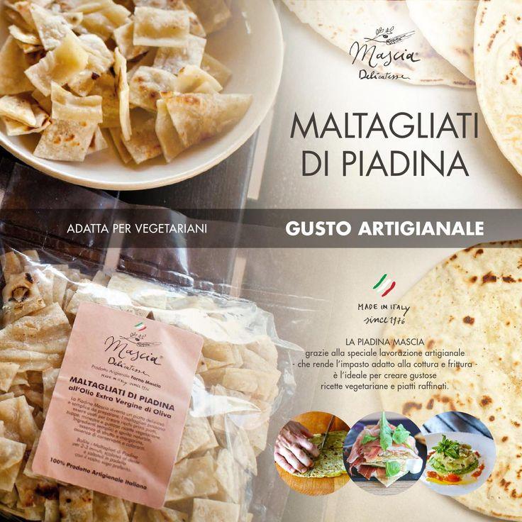 Maltagliati di Piadina catalogo 2015  LA PIADINA MASCIA grazie alla speciale lavorazione artigianale - che rende l'impasto adatto alla cottura e frittura - è l'ideale per creare gustose ricette vegetariane e piatti raffinati.