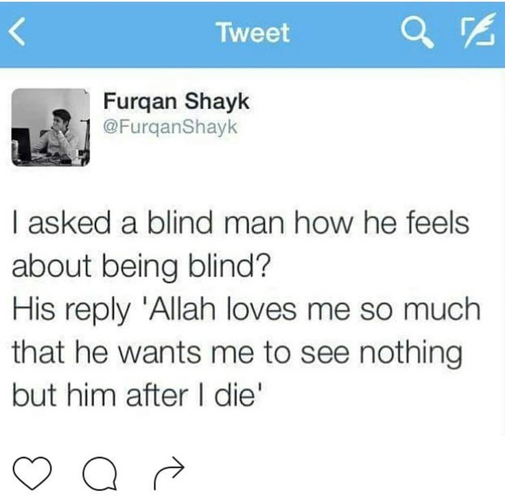 He does not think of his blindness undesirably, yet sees it as a blessing bestowed upon him!