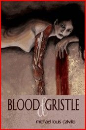 """Blood And Gristle""  ***  Michael Louis Calvillo  (2010)"