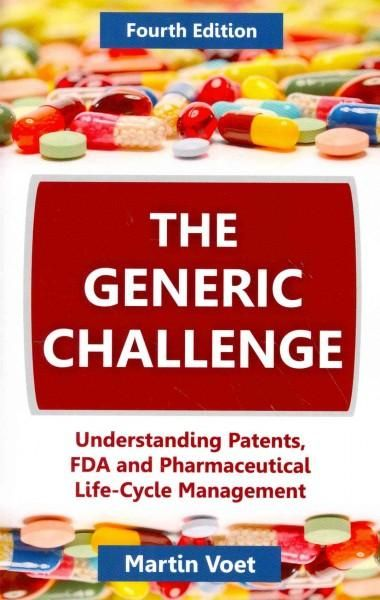 The Generic Challenge: Understanding Patents, FDA and Pharmaceutical Life-Cycle Management