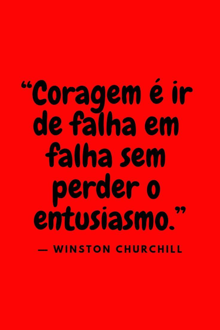 Coragem é Ir De Falha Em Falha Sem Perder O Entusiasmo