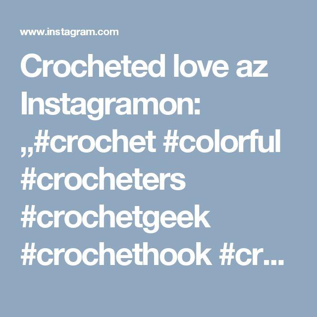 "Crocheted love az Instagramon: ""#crochet #colorful #crocheters #crochetgeek #crochethook #crochetgeekfamily #crochetcreations #crochetaddicted #crochetstitch #crochethook…"" • Instagram"