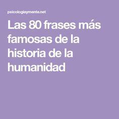 Las 80 frases más famosas de la historia de la humanidad