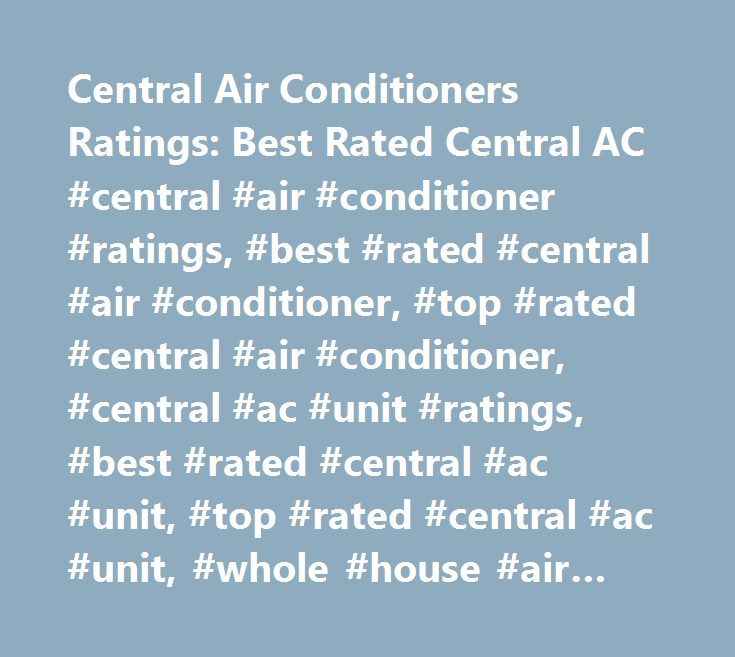 Central Air Conditioners Ratings: Best Rated Central AC #central #air #conditioner #ratings, #best #rated #central #air #conditioner, #top #rated #central #air #conditioner, #central #ac #unit #ratings, #best #rated #central #ac #unit, #top #rated #central #ac #unit, #whole #house #air #conditioner #ratings, #whole #house #central #air #conditioner, #whole #house #central #air #conditioner, #consumersearch…