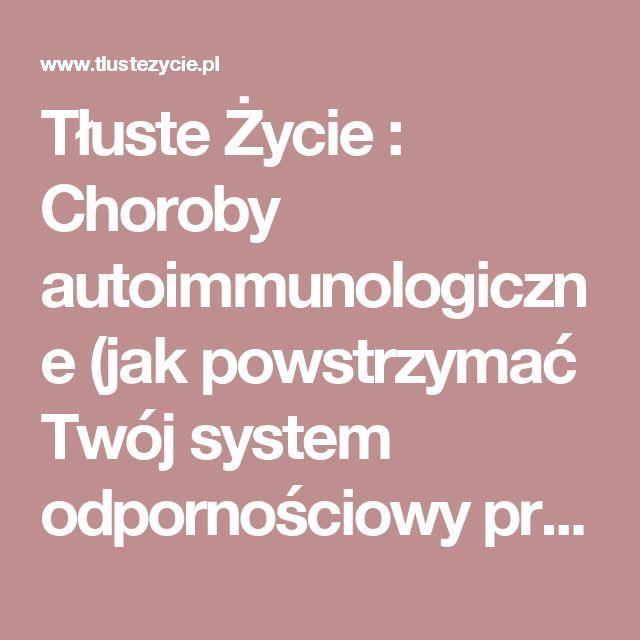 Tłuste Życie : Choroby autoimmunologiczne (jak powstrzymać Twój system odpornościowy przed destrukcją)