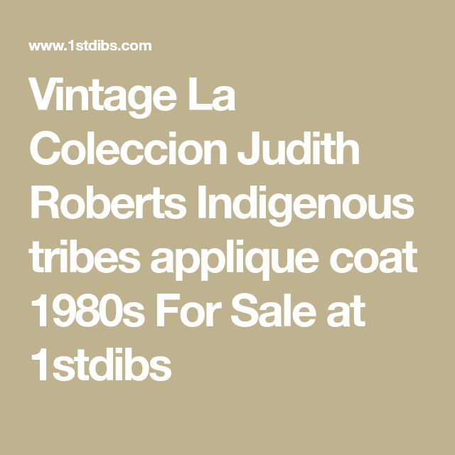 Vintage La Coleccion Judith Roberts Indigenous tribes applique coat 1980s For Sale at 1stdibs