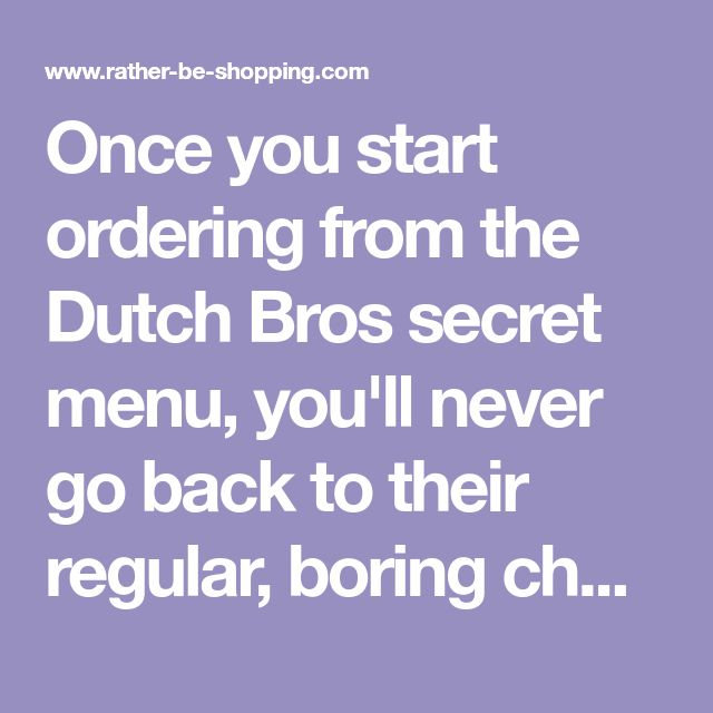 Once you start ordering from the Dutch Bros secret menu, you'll never go back to their regular, boring choices. Also includes secret frosts and rebel drinks.