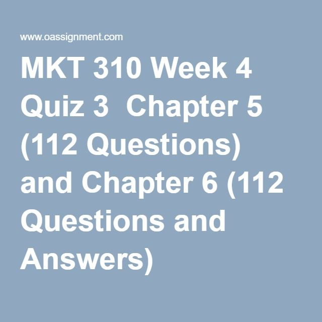 MKT 310 Week 4 Quiz 3  Chapter 5 (112 Questions) and Chapter 6 (112 Questions and Answers)