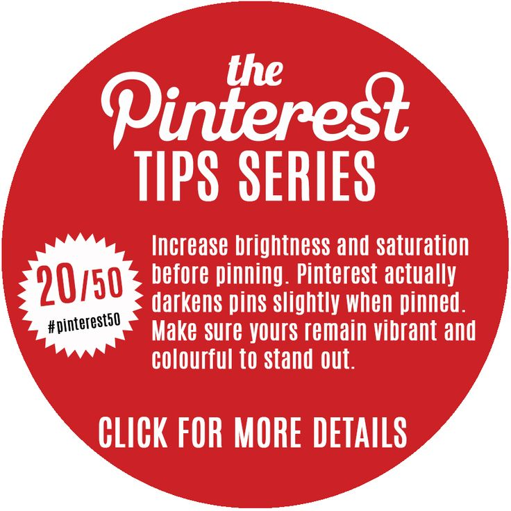 Day 20 / Pin 20 - Brighten up your images. Pinterest slightly darkens images upon upload so in order to make yours stand out, try increasing the brightness and contrast of your images.