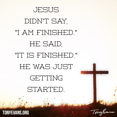 Jesus was just getting started.   TonyEvans.org