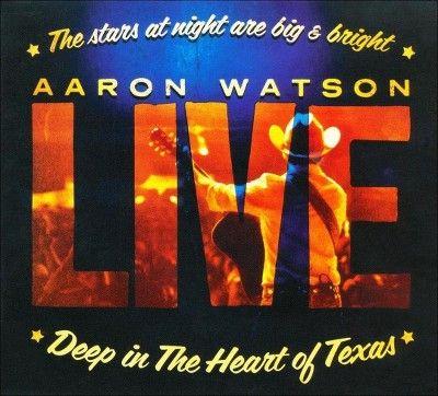 Aaron Watson - Deep in the Heart of Texas: Aaron Watson Live (CD)