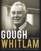 Gough Whitlam : a tribute [electronic resource] / John Faulkner.