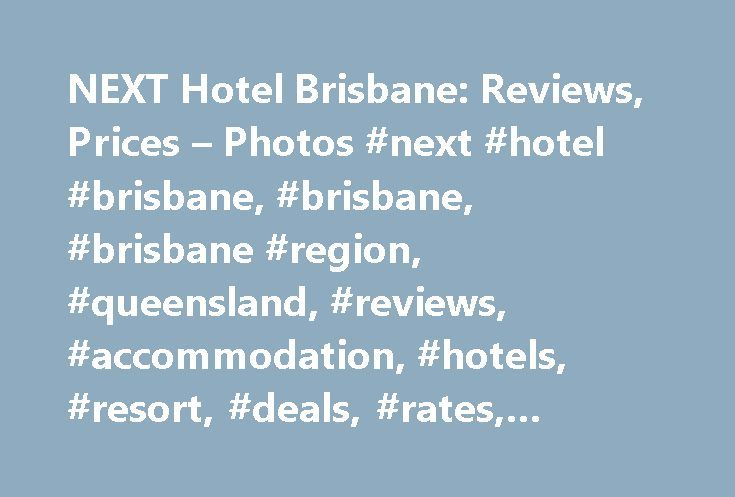 NEXT Hotel Brisbane: Reviews, Prices – Photos #next #hotel #brisbane, #brisbane, #brisbane #region, #queensland, #reviews, #accommodation, #hotels, #resort, #deals, #rates, #bookings http://ireland.nef2.com/next-hotel-brisbane-reviews-prices-photos-next-hotel-brisbane-brisbane-brisbane-region-queensland-reviews-accommodation-hotels-resort-deals-rates-bookings/  # NEXT Hotel Brisbane, Queensland NEXT Hotel Brisbane The hotel is amazing, since the tesla transfer (Thanks to Cris) check in and…