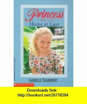 Home at Last (Princess, Book 3) (9780590222891) Gabrielle Charbonnet , ISBN-10: 0590222899  , ISBN-13: 978-0590222891 ,  , tutorials , pdf , ebook , torrent , downloads , rapidshare , filesonic , hotfile , megaupload , fileserve