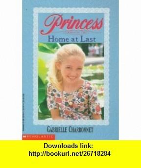 Home at Last (Princess, Book 3) (9780590222891) Gabrielle Charbonnet , ISBN-10: 0590222899  , ISBN-13: 978-0590222891 ,  , tutorials , pdf , ebook , torrent , downloads , rapidshare , filesonic , hotfile , megaupload , fileserve