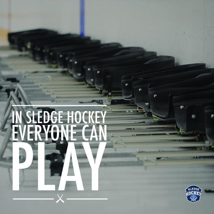 In sledge hockey everyone can play