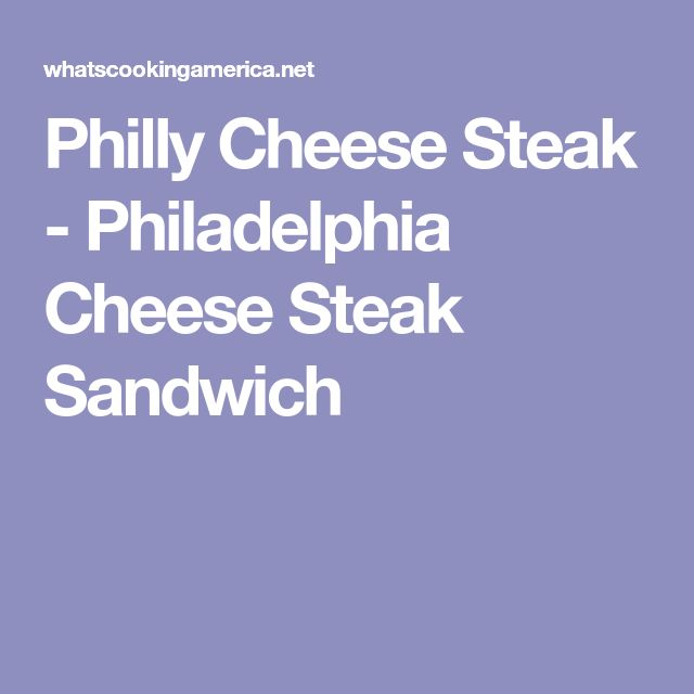 Philly Cheese Steak - Philadelphia Cheese Steak Sandwich
