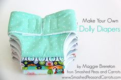 These diapers will fit just about any doll by using the velcro strip. They also fit Build-A-Bears and American Dolls. Big thanks to Smashe...