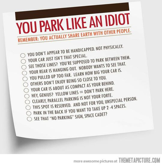 Haha I want to print this out and put it on people's cars.
