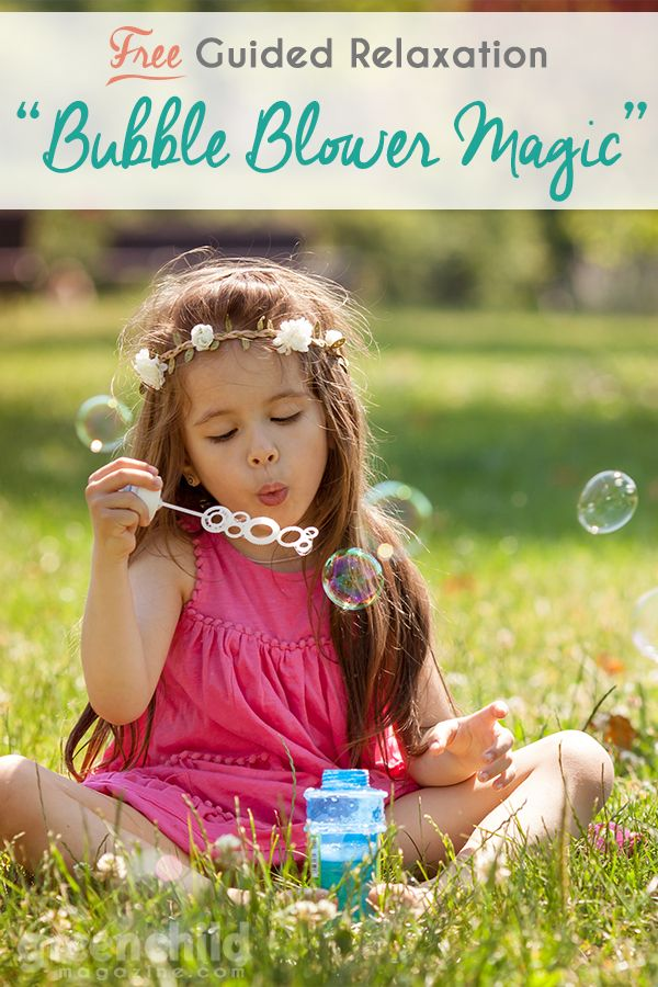 Use a magical bubble blower to blow away any childhood worries. Read this script to your child in a gentle, loving voice and really savor each sentence.