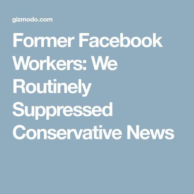 Former Facebook Workers: We Routinely Suppressed Conservative News