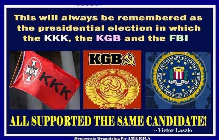 This will always be remembered as the presidential election in which the KKK, the KGB, and the FBI all supported the same candidate. So fucking bad, sad, scary, awful.