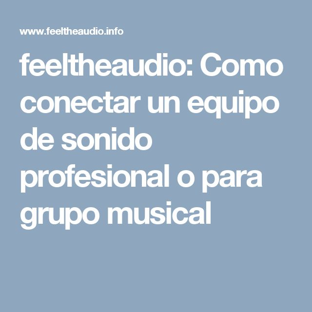 feeltheaudio: Como conectar un equipo de sonido profesional o para grupo musical
