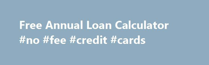 Free Annual Loan Calculator #no #fee #credit #cards http://credit.remmont.com/free-annual-loan-calculator-no-fee-credit-cards/  #free annual credit check # To face money demands without difficulty, you ll Free annual loan calculator be able to Read More...The post Free Annual Loan Calculator #no #fee #credit #cards appeared first on Credit.
