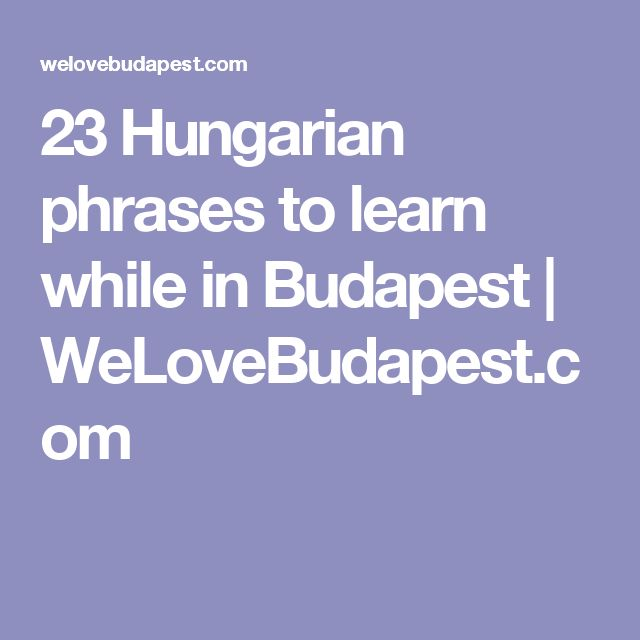 23 Hungarian phrases to learn while in Budapest | WeLoveBudapest.com