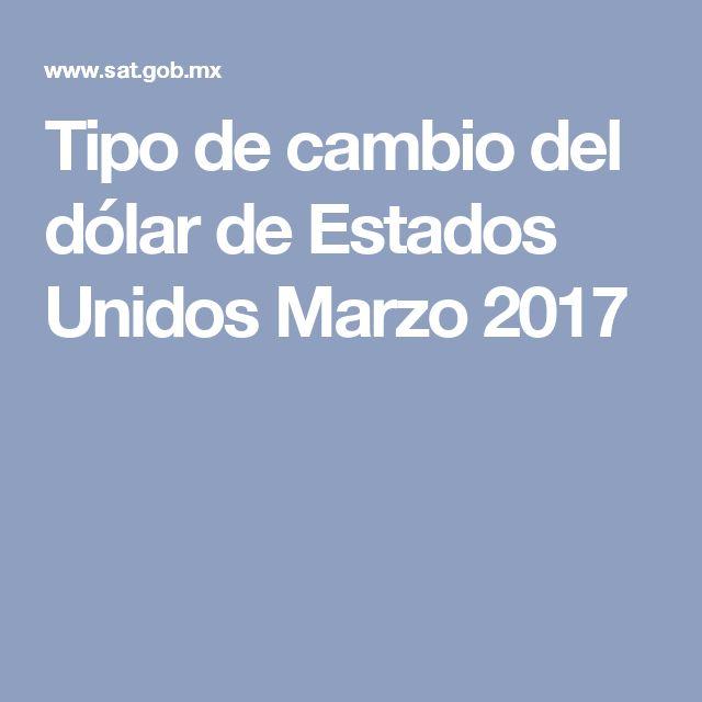 Tipo de cambio del dólar de Estados Unidos Marzo 2017