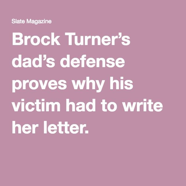 Brock Turner's dad's defense proves why his victim had to write her letter.