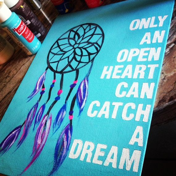 What a beautiful saying!Tattoo Ideas, Painted Canvas Quote, Cute Canvas Idea, Dream Catchers, Canvas Painting Diy Quotes, Canvas Painting Quotes, Dreams Catchers, Dream Catcher Painting, Dreamcatcher Painting