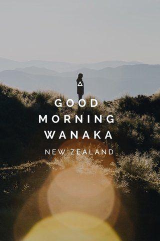 GOOD MORNING WANAKA NEW ZEALAND