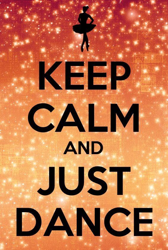 Keep calm and just dance! Dance Pinterest Bible