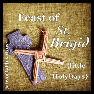 two Os + more: Little HolyDays :: Feast of St. Brigid - celebrating her feast day on February 1 #catholic