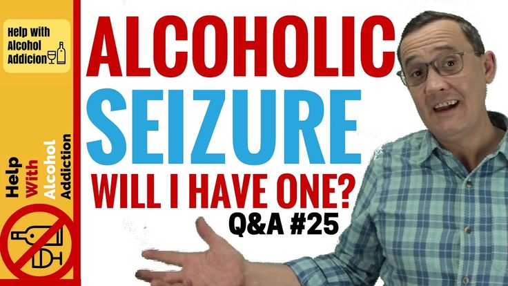 Will I have a Seizure if I Stop Drinking Alcohol - Help for Alcoholics Q...