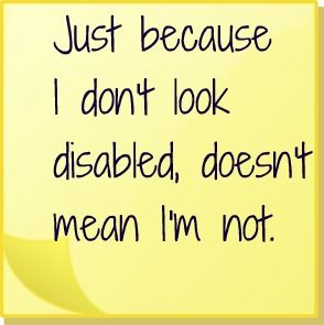 "Countless medical conditions are invisible (or nearly so), never judge a person health by how they appear on the outside (especially since many people with chronic illnesses actually take great pains to try and look as healthy and ""normal"" as they possibly can"