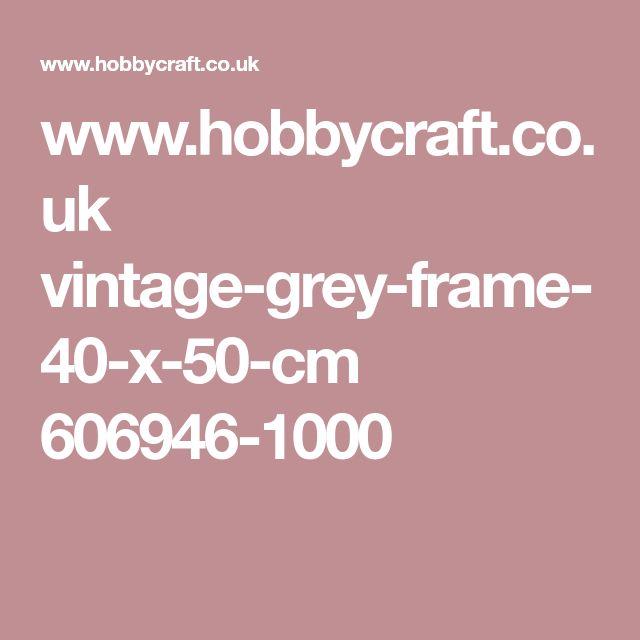 www.hobbycraft.co.uk vintage-grey-frame-40-x-50-cm 606946-1000