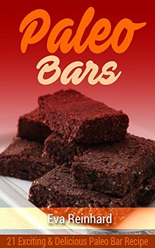 Paleo Bars: 21 Exciting & Delicious Paleo Bar Recipe (Paleo Snack, Protein Bars, Gym Snack,) (English Edition) von [Reinhard, Eva]