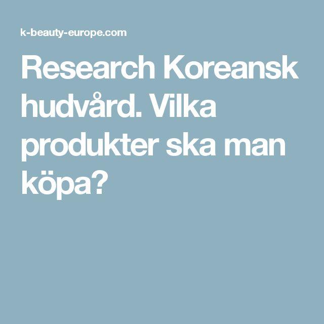 Research Koreansk hudvård. Vilka produkter ska man köpa?