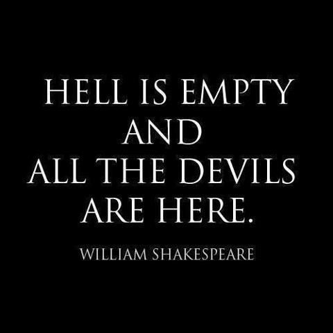 """""""Hell is empty..."""" - from The Tempest by William Shakespeare: Ariel quoting Ferdinand in Act 1, Scene 2"""