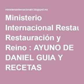 Ministerio Internacional Restauración y Reino : AYUNO DE DANIEL GUIA Y RECETAS