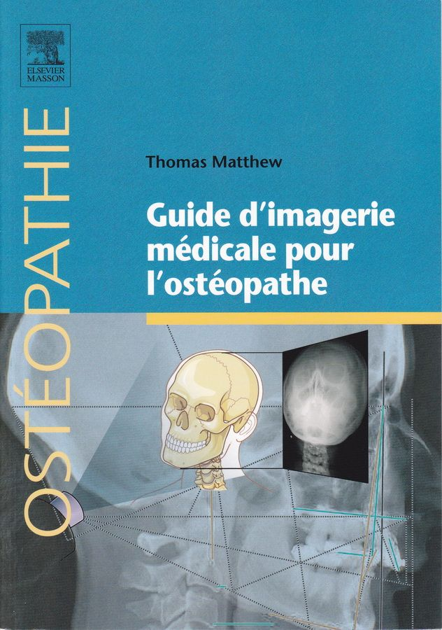 MATTHEW T. GUIDE D'IMAGERIE MEDICALE POUR L'OSTEOPATHE. ISSY-LES-MOULINEAUX: ELSEVIER; 2015 http://www.elsevier-masson.fr/guide-dimagerie-medicale-pour-losteopathe-9782294715877.html