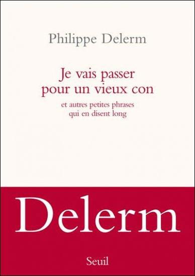 Le Bouquinovore: Je vais passer pour un vieux con, Philippe Delerm    http://bouquinovore.blogspot.com.es/2012/07/je-vais-passer-pour-un-vieux-con.html