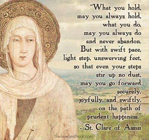 """St Clare of Assisi - """"What you hold may you always hold..."""""""