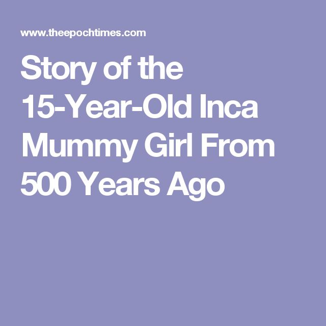 Story of the 15-Year-Old Inca Mummy Girl From 500 Years Ago