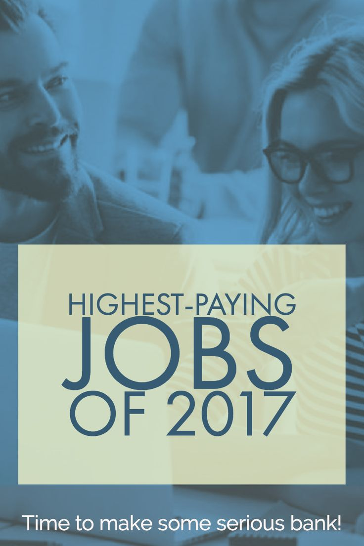 Want to earn more money? Read on for a list of highest paying jobs of 2017.